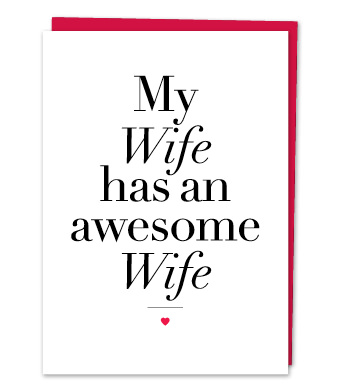 "Design with Heart Studio - Greeting Cards - ""My Wife has an awesome Wife"""