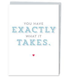"Design with Heart Studio - Greeting Cards ""You Have Exactly What it Takes."""