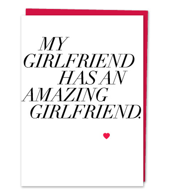 "Design with Heart Studio - Greeting Cards - ""My Girlfriend has an amazing Girlfriend"""