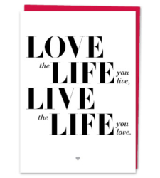 "Design with Heart Studio - Greeting Cards ""Love the life you live. Live the life you love."""
