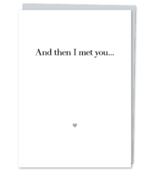 "Design with Heart Studio - Greeting Cards ""And then I met you…"""