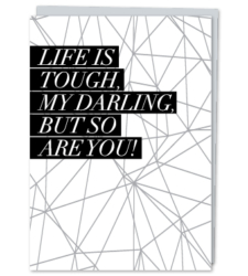 "Design with Heart Studio - Greeting Cards ""Life is Tough, My Darling, But So Are You!"""