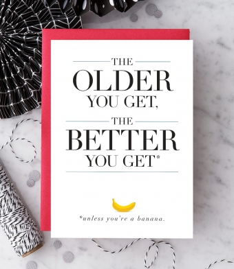 "Design with Heart Studio - Greeting Cards - ""The Older You Get, The Better You Get"""
