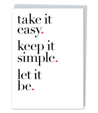 Design with Heart Studio - Greeting Cards - take it easy. keep it simple. let it be.