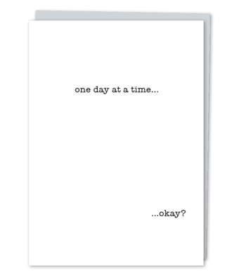Design with Heart Studio - Greeting Cards - one day at a time…  …okay?