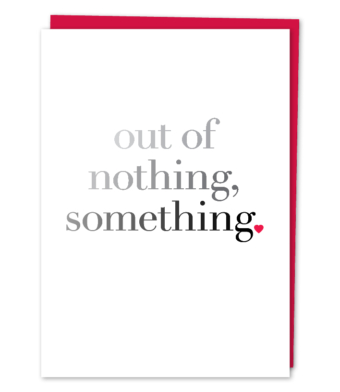 """Design with Heart Studio - Greeting Cards - """"out of nothing, something."""""""