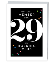 "Design with Heart Studio - New - ""Official Member of the 29 and Holding Club"""