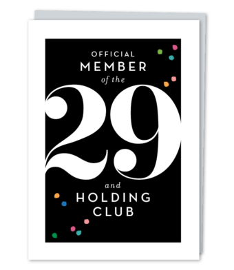 "Design with Heart Studio - Greeting Cards - ""Official Member of the 29 and Holding Club"""