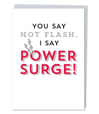 """Design with Heart Studio - Greeting Cards - """"You Say Hot Flash, I Say Power Surge!"""""""