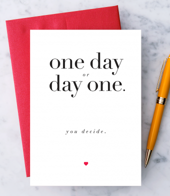 Design with Heart Studio - Greeting Cards - One Day or Day One. You decide.
