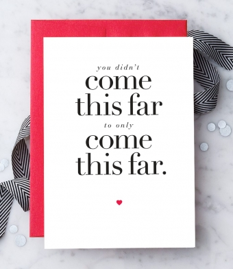 "Design with Heart Studio - Greeting Cards - ""You didn't come this far to only come this far."""