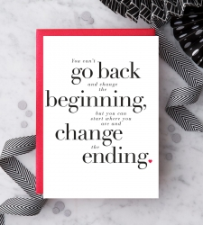 "Design with Heart Studio - New - ""You can't go back and change the beginning…"""